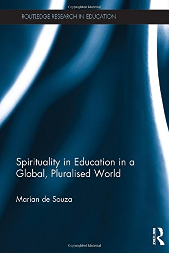 Education, Spirituality and Wellbeing in a Global Plural World (Routledge Research in Education): ...