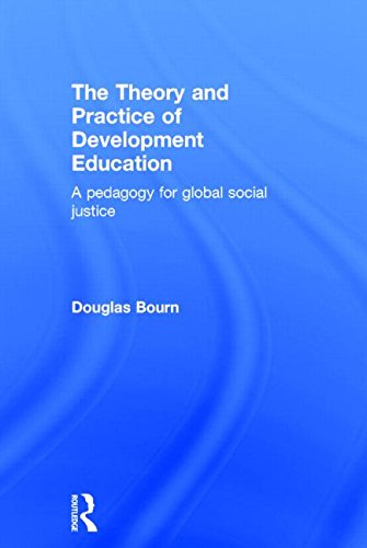 The Theory and Practice of Development Education: A pedagogy for global social justice: Bourn, ...
