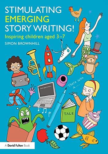 Stimulating Emerging Story Writing! Inspiring Children Aged 3-7: Brownhill, Simon