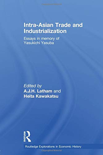 9781138805163: Intra-Asian Trade and Industrialization: Essays in Memory of Yasukichi Yasuba (Routledge Explorations in Economic History)