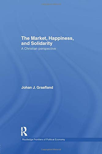 9781138805439: The Market, Happiness, and Solidarity: A Christian perspective