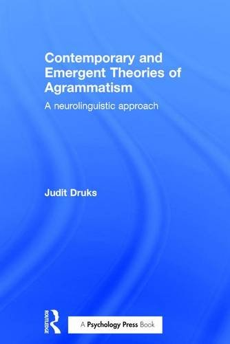 9781138805743: Contemporary and Emergent Theories of Agrammatism: A neurolinguistic approach