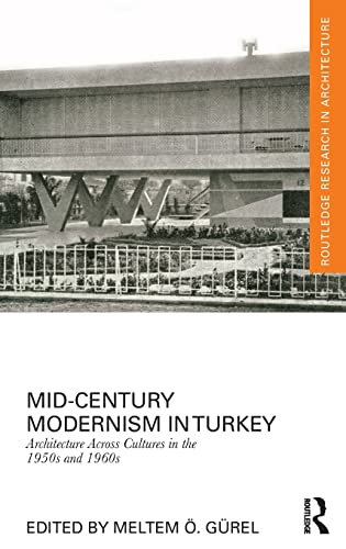 9781138806092: Mid-Century Modernism in Turkey: Architecture Across Cultures in the 1950s and 1960s (Routledge Research in Architecture)