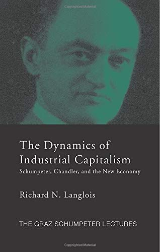 9781138806221: Dynamics of Industrial Capitalism: Schumpeter, Chandler, and the New Economy (Graz Schumpeter Lectures)