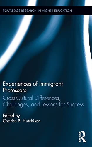 9781138806962: Experiences of Immigrant Professors: Challenges, Cross-Cultural Differences, and Lessons for Success (Routledge Research in Higher Education)