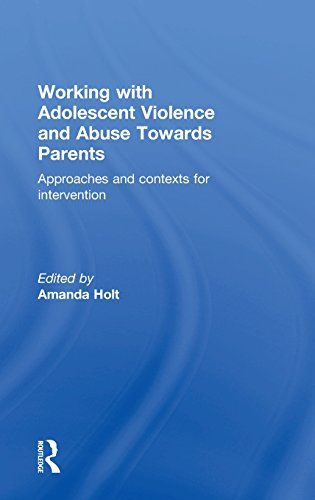 Working with Adolescent Violence and Abuse Towards Parents: Approaches and Contexts for ...