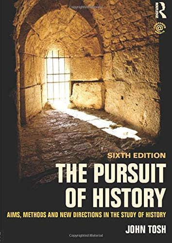 The Pursuit of History: Aims, methods and new directions in the study of history: Tosh, John
