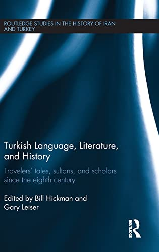 9781138808188: Turkish Language, Literature, and History: Travelers' Tales, Sultans, and Scholars Since the Eighth Century (Routledge Studies in the History of Iran and Turkey)