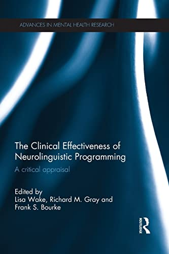 The Clinical Effectiveness of Neurolinguistic Programming: Lisa Wake, Richard M. Gray, Frank S. ...