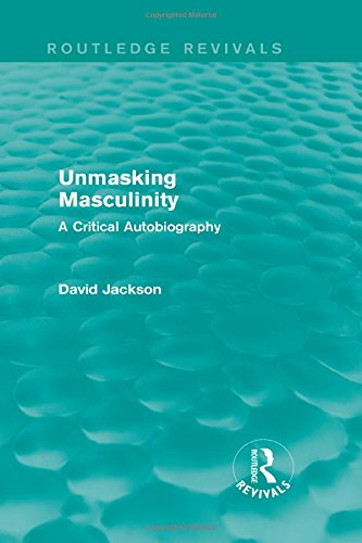 9781138808690: Unmasking Masculinity (Routledge Revivals): A Critical Autobiography