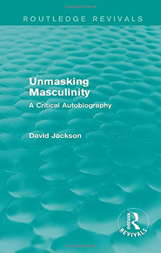 9781138808713: Unmasking Masculinity (Routledge Revivals): A Critical Autobiography