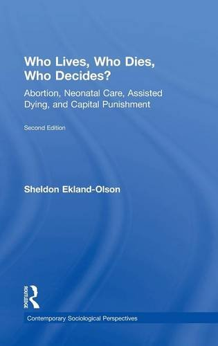 9781138808799: Who Lives, Who Dies, Who Decides?: Abortion, Neonatal Care, Assisted Dying, and Capital Punishment (Sociology Re-Wired)