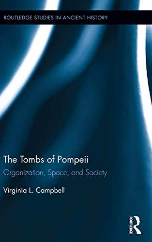 The Tombs of Pompeii: Organization, Space, and Society (Routledge Studies in Ancient History): ...