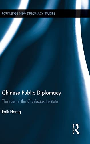 9781138809307: Chinese Public Diplomacy: The Rise of the Confucius Institute (Routledge New Diplomacy Studies)