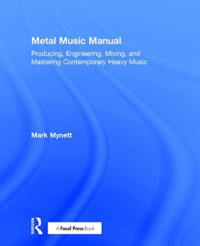 9781138809314: Metal Music Manual: Producing, Engineering, Mixing and Mastering Contemporary Heavy Music
