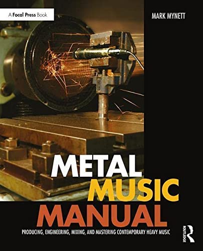 9781138809321: Metal Music Manual: Producing, Engineering, Mixing, and Mastering Contemporary Heavy Music