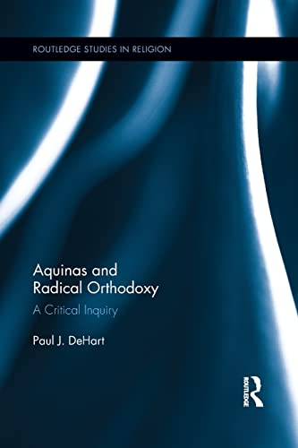 9781138809529: Aquinas and Radical Orthodoxy: A Critical Inquiry (Routledge Studies in Religion)