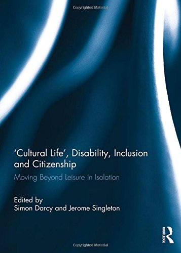 Cultural Life', Disability, Inclusion and Citizenship: Moving Beyond Leisure in Isolation: ...