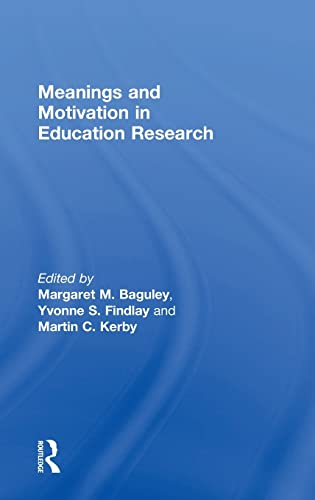 Meanings and Motivation in Education Research: Margaret M. Baguley and Yvonne S. Findlay