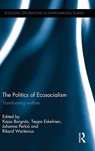 9781138810464: The Politics of Ecosocialism: Transforming welfare (Routledge Explorations in Environmental Studies)