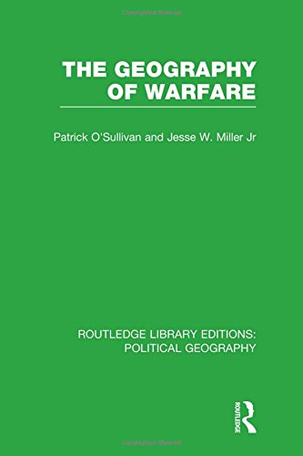 The Geography of Warfare (Routledge Library Editions: Political Geography): O'SULLIVAN, PAT
