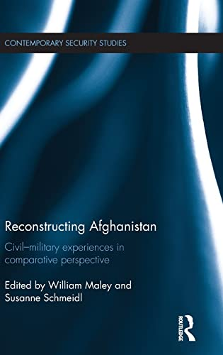Reconstructing Afghanistan: Civil-Military Experiences in Comparative Perspective (Contemporary ...