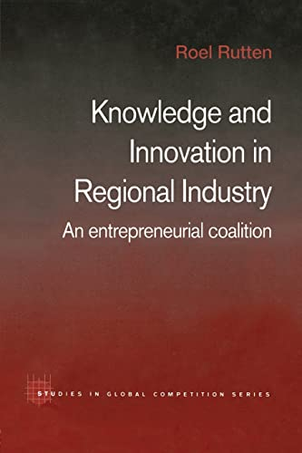 9781138810990: Knowledge and Innovation in Regional Industry: An Entrepreneurial Coalition (Routledge Studies in Global Competition)
