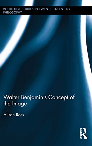 9781138811485: Walter Benjamin's Concept of the Image (Routledge Studies in Twentieth-Century Philosophy)