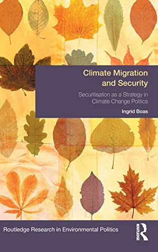 Climate Migration and Security: Securitisation as a Strategy in Climate Change Politics (...