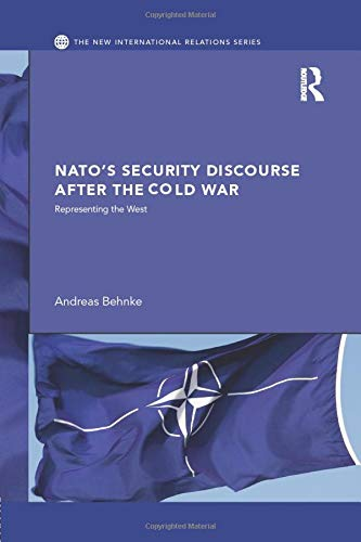 NATO's Security Discourse after the Cold War: Representing the West (New International ...