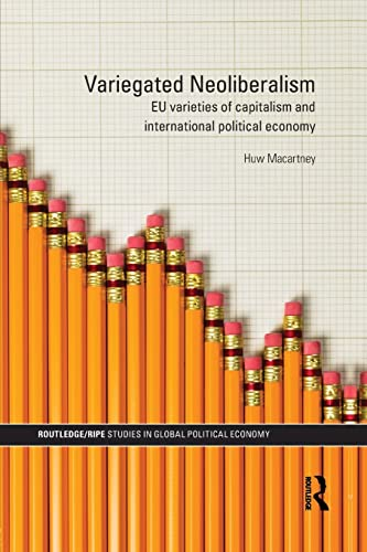 9781138811874: Variegated Neoliberalism: EU varieties of capitalism and International Political Economy (Ripe Series in Global Political Economy)