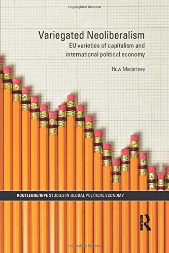 9781138811874: Variegated Neoliberalism: EU varieties of capitalism and International Political Economy