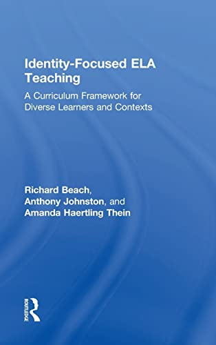 Identity-Focused ELA Teaching: A Curriculum Framework for Diverse Learners and Contexts: Beach, ...