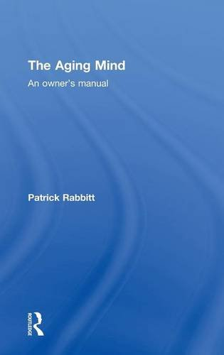 The Aging Mind: An owner's manual: Rabbitt, Patrick