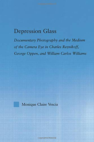 9781138812536: Depression Glass: Documentary Photography and the Medium of the Camera-Eye in Charles Reznikoff, George Oppen, and William Carlos Williams
