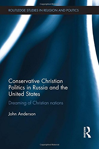 Conservative Religious Politics in Russia and the United States: Dreaming of a Christian Nation: ...