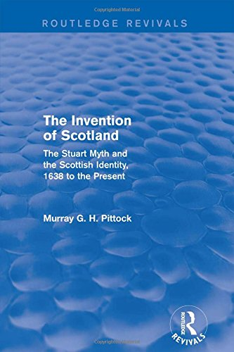 9781138813151: The Invention of Scotland (Routledge Revivals): The Stuart Myth and the Scottish Identity, 1638 to the Present