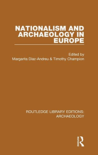 9781138813335: 21: Nationalism and Archaeology in Europe (Routledge Library Editions: Archaeology) (Volume 28)