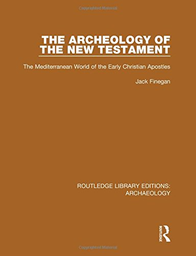 Routledge Library Editions: Archaeology: The Archeology of the New Testament: The Mediterranean ...