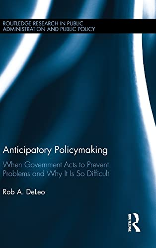 9781138813427: Anticipatory Policymaking: When Government Acts to Prevent Problems and Why It Is So Difficult (Routledge Research in Public Administration and Public Policy)