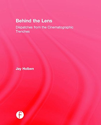 9781138813472: Behind the Lens: Dispatches from the Cinematographic Trenches