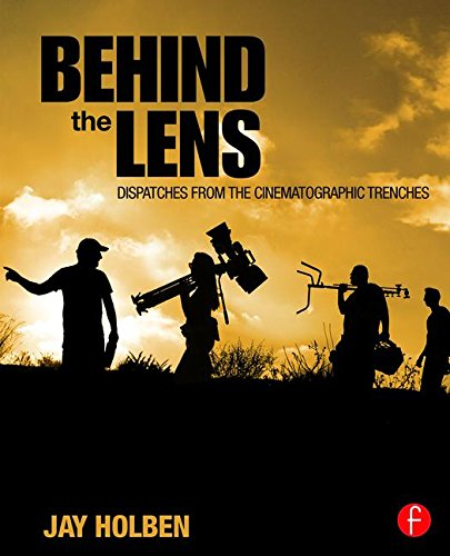 9781138813489: Behind the Lens: Dispatches from the Cinematographic Trenches