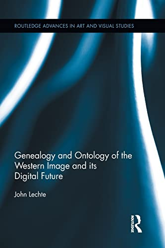 9781138813892: Genealogy and Ontology of the Western Image and its Digital Future (Routledge Advances in Art and Visual Studies)