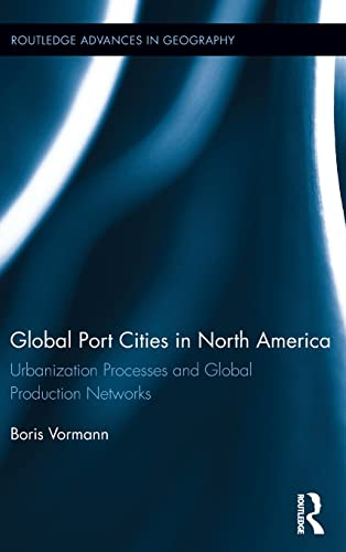 9781138814028: Global Port Cities in North America: Urbanization Processes and Global Production Networks (Routledge Advances in Geography)