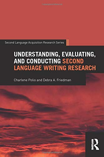 9781138814684: Understanding, Evaluating, and Conducting Second Language Writing Research (Second Language Acquisition Research Series)