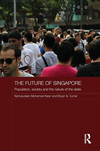 9781138814783: The Future of Singapore: Population, Society and the Nature of the State