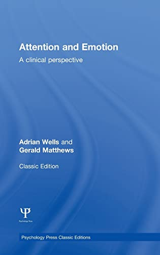 Attention and Emotion (Classic Edition): A clinical perspective: WELLS, ADRIAN; MATTHEWS, GERALD