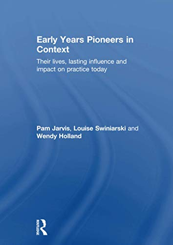 9781138815049: Early Years Pioneers in Context: Their lives, lasting influence and impact on practice today