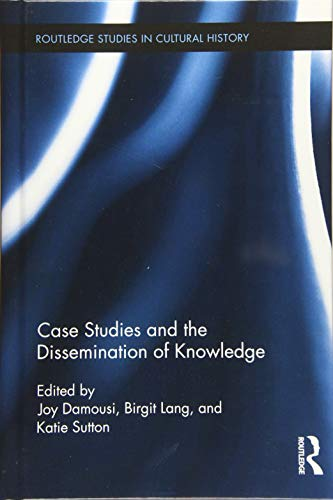 Case Studies and the Dissemination of Knowledge (Routledge Studies in Cultural History)