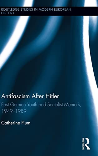 9781138815353: Antifascism After Hitler: East German Youth and Socialist Memory, 1949-1989 (Routledge Studies in Modern European History)
